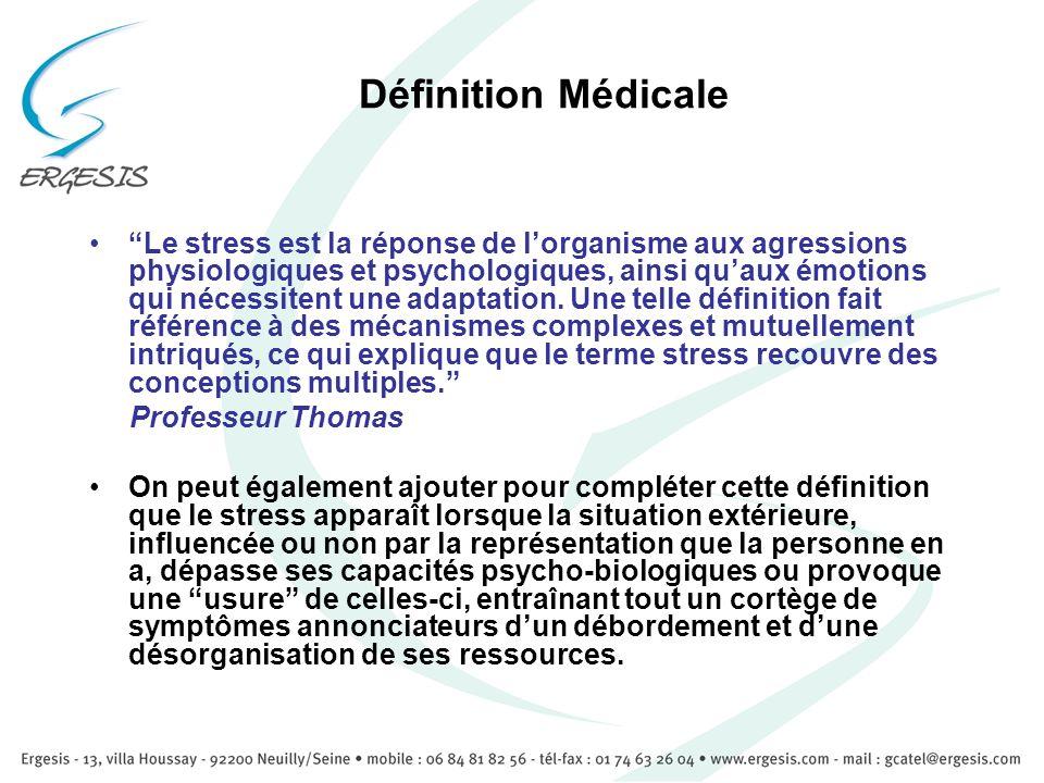 Définition Médicale Le stress est la réponse de lorganisme aux agressions physiologiques et psychologiques, ainsi quaux émotions qui nécessitent une a
