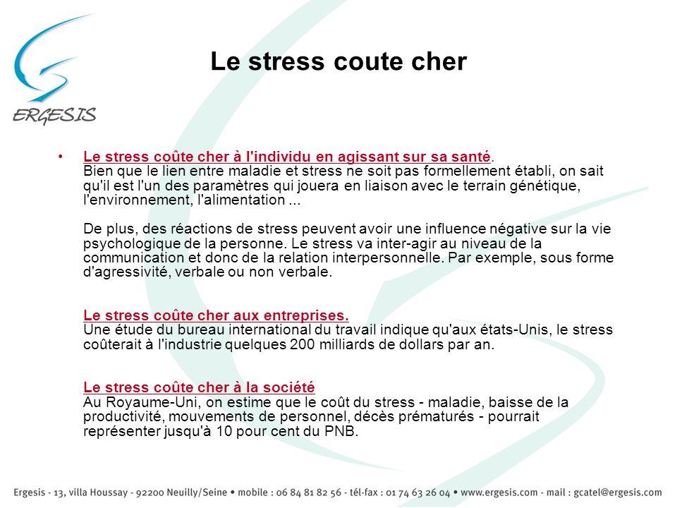 Le stress coute cher Le stress coûte cher à l'individu en agissant sur sa santé. Bien que le lien entre maladie et stress ne soit pas formellement éta