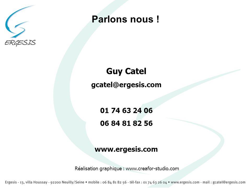 Guy Catel gcatel@ergesis.com 01 74 63 24 06 06 84 81 82 56 www.ergesis.com Parlons nous ! Réalisation graphique : www.creafor-studio.com
