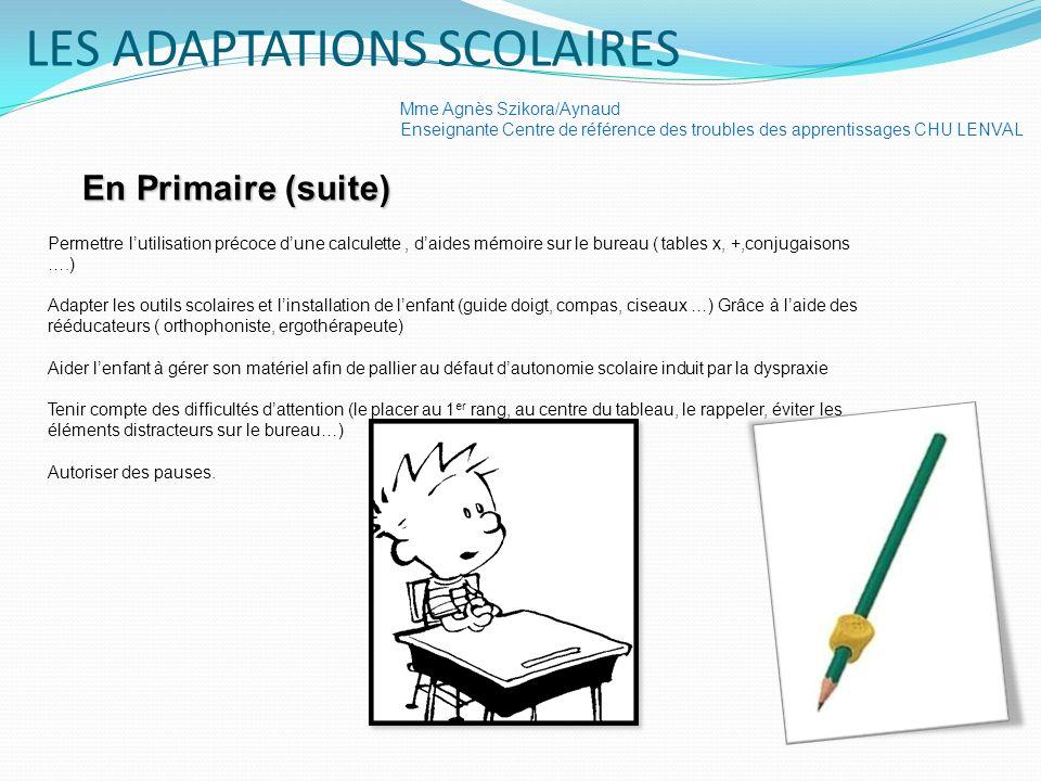En Primaire (suite) Mme Agnès Szikora/Aynaud Enseignante Centre de référence des troubles des apprentissages CHU LENVAL Permettre lutilisation précoce