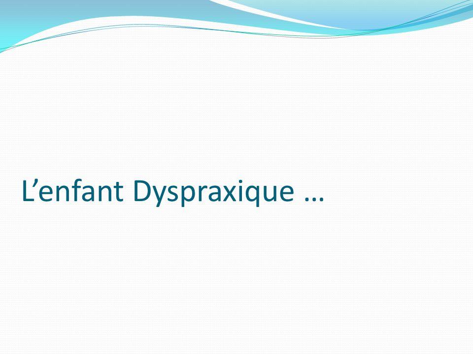 Lenfant Dyspraxique …