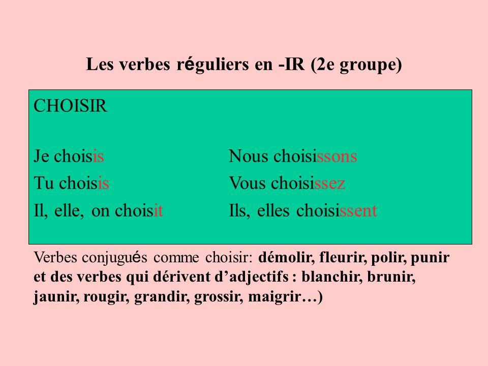 Les verbes r é guliers en -IR (2e groupe) CHOISIR Je choisis Nous choisissons Tu choisis Vous choisissez Il, elle, on choisit Ils, elles choisissent V