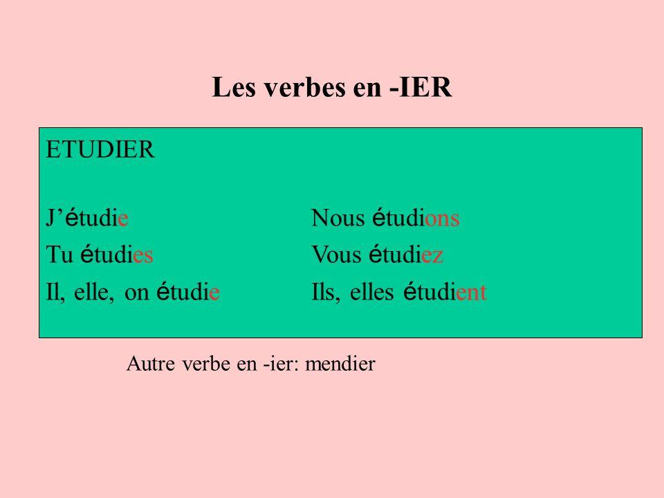 Les verbes en -IER ETUDIER J é tudie Nous é tudions Tu é tudies Vous é tudiez Il, elle, on é tudie Ils, elles é tudient Autre verbe en -ier: mendier