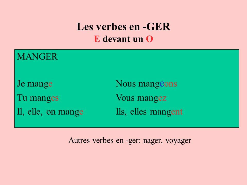 Les verbes en -GER E devant un O MANGER Je mange Nous mang e ons Tu manges Vous mangez Il, elle, on mange Ils, elles mangent Autres verbes en -ger: na