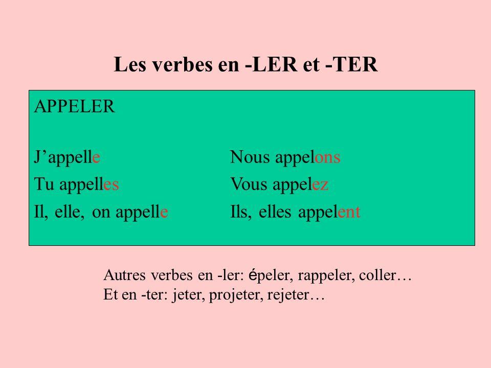Les verbes en -LER et -TER APPELER Jappelle Nous appelons Tu appelles Vous appelez Il, elle, on appelle Ils, elles appelent Autres verbes en -ler: é p