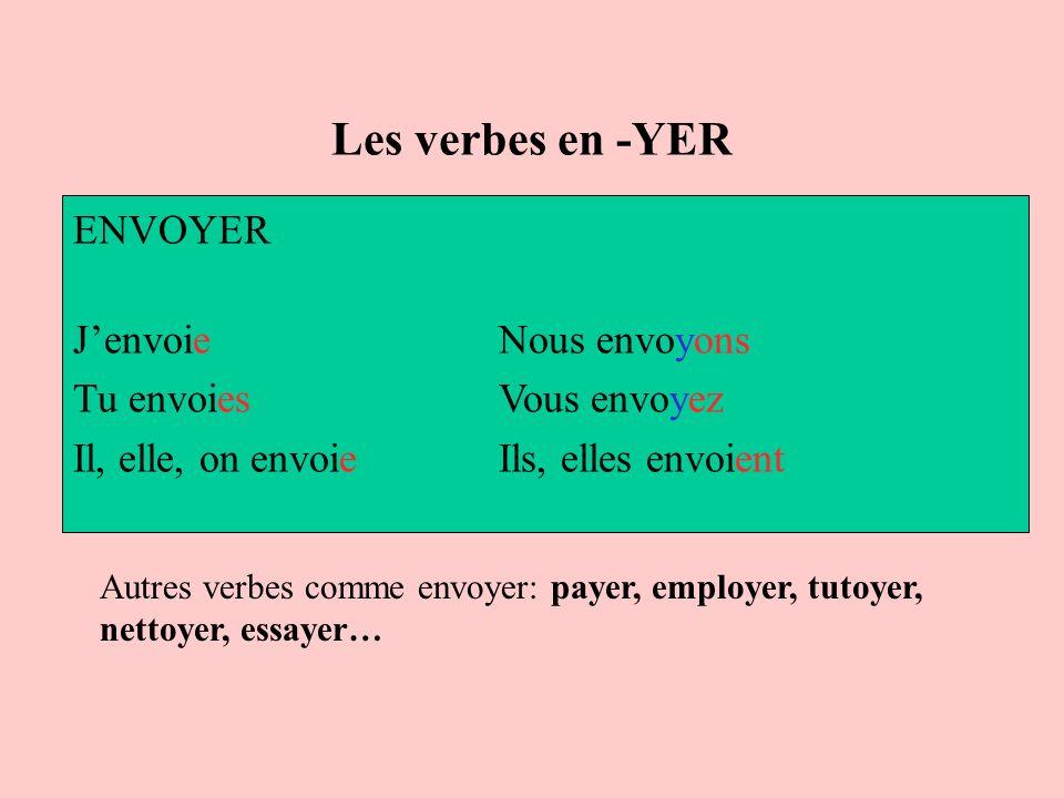 Les verbes en -YER ENVOYER Jenvoie Nous envoyons Tu envoies Vous envoyez Il, elle, on envoie Ils, elles envoient Autres verbes comme envoyer: payer, e