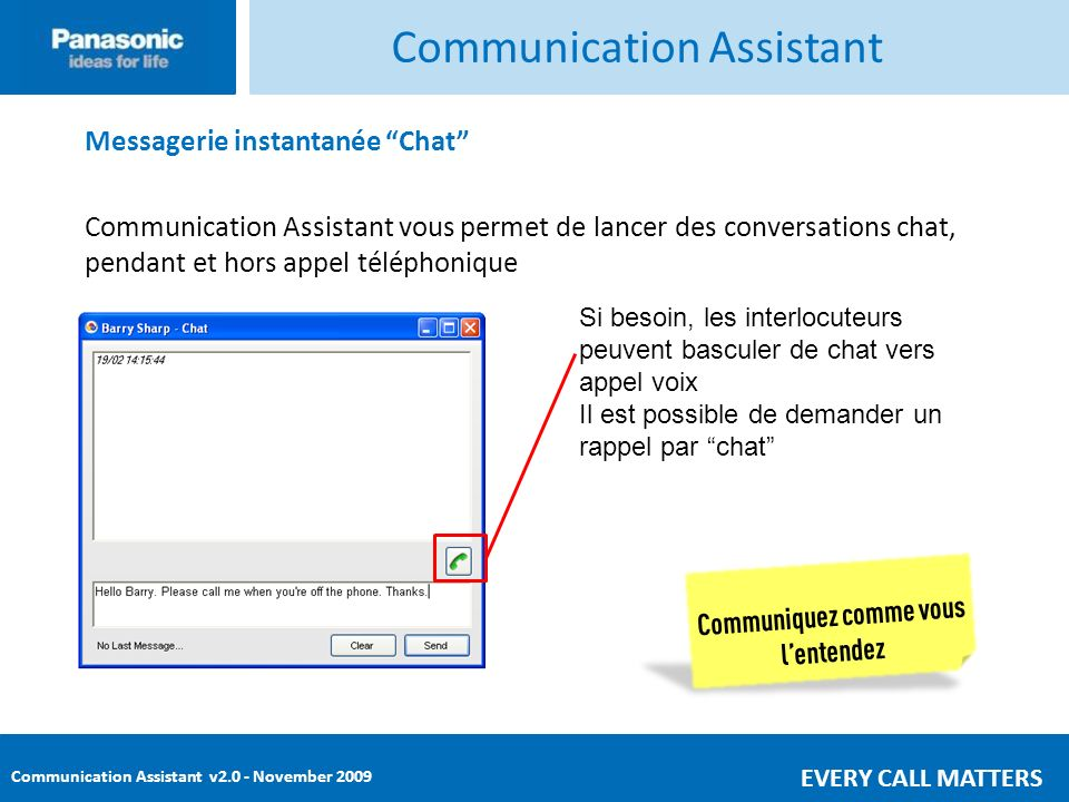 Communication Assistant v2.0 - November 2009 EVERY CALL MATTERS Communication Assistant Messagerie instantanée Chat Communication Assistant vous perme