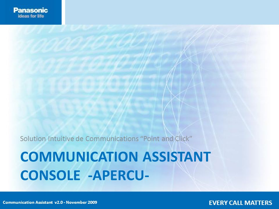 Communication Assistant v2.0 - November 2009 EVERY CALL MATTERS COMMUNICATION ASSISTANT CONSOLE -APERCU- Solution Intuitive de Communications Point an