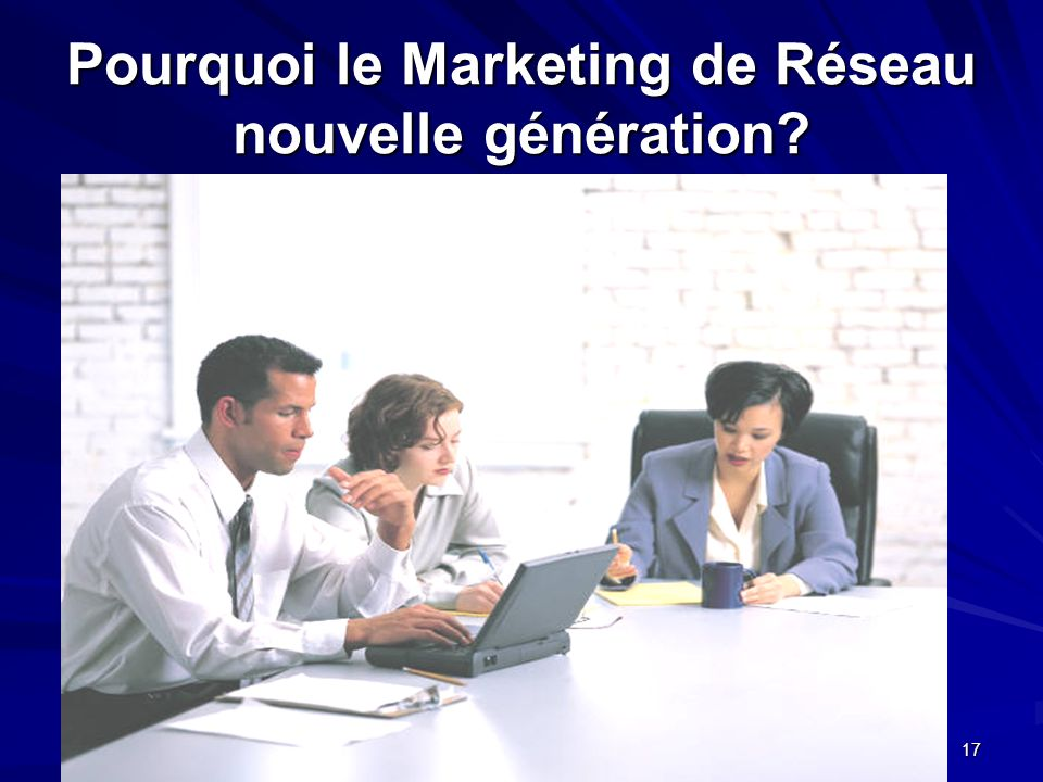 Janvier 2005 Serida Marketing Group 17 Pourquoi le Marketing de Réseau nouvelle génération?