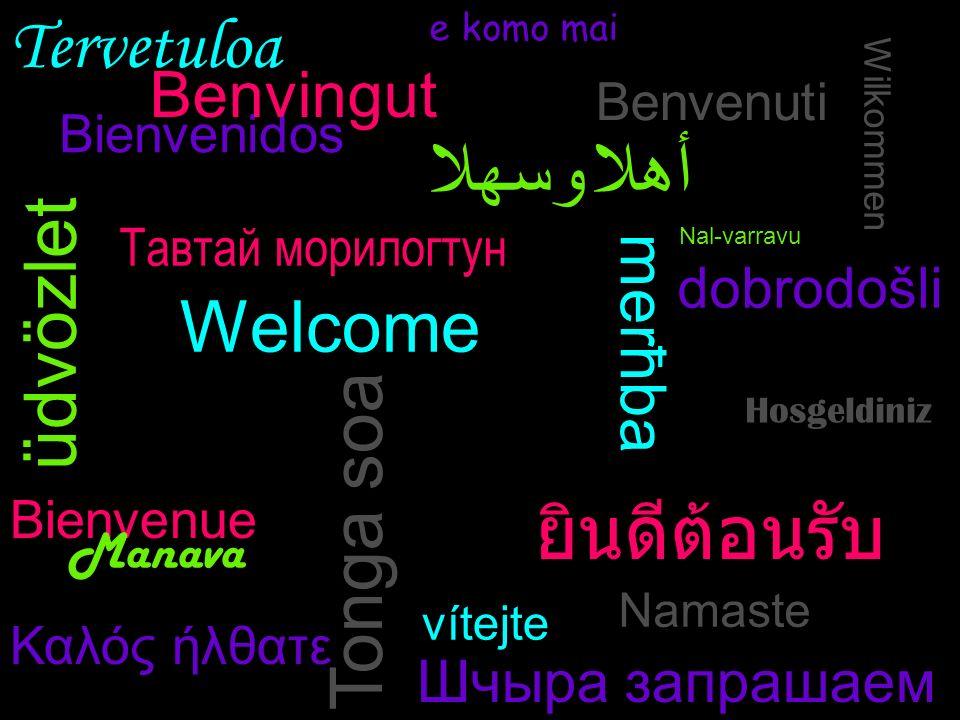 Bienvenidos Welcome Wilkommen Benvingut أهلا وسهلا Шчыра запрашаем Tervetuloa üdvözlet e komo mai Tonga soa Тавтай морилогтун Bienvenue Benvenuti merħ