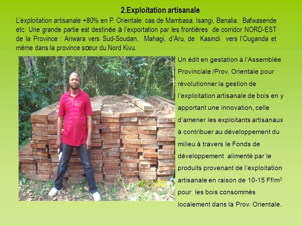 2.Exploitation artisanale Lexploitation artisanale +80% en P. Orientale: cas de Mambasa, Isangi, Banalia, Bafwasende etc. Une grande partie est destin