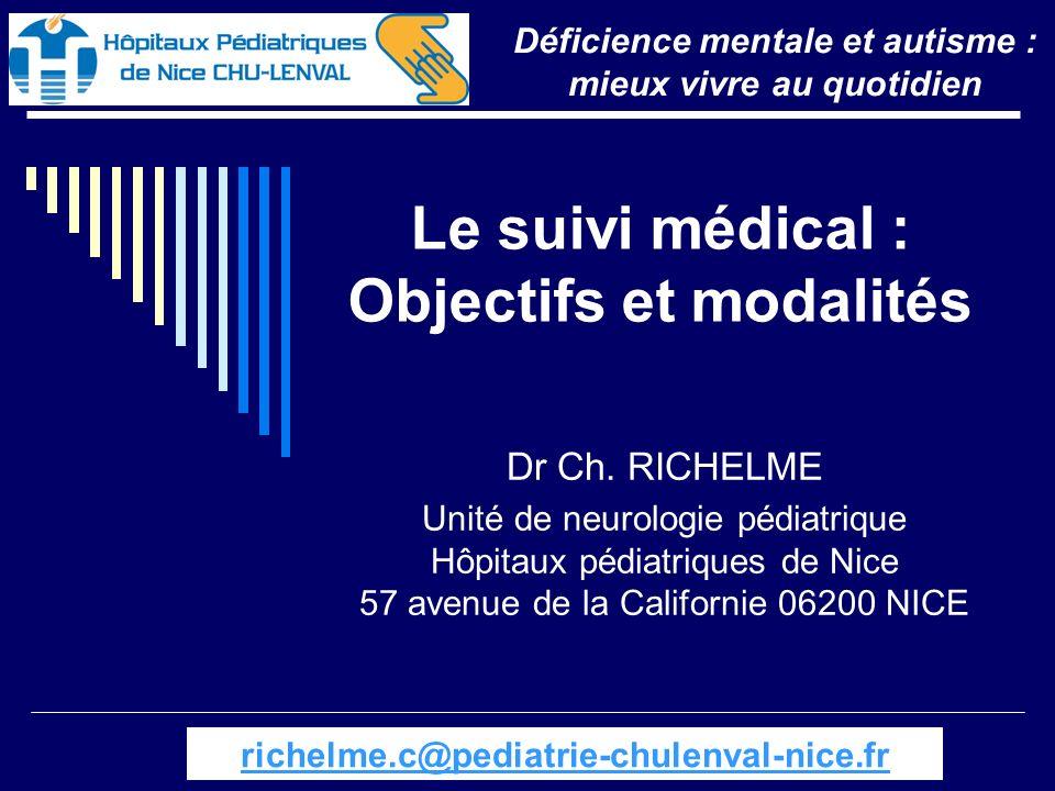 Monaco 9 nov 2012 Le suivi médical : Objectifs et modalités Dr Ch. RICHELME Unité de neurologie pédiatrique Hôpitaux pédiatriques de Nice 57 avenue de