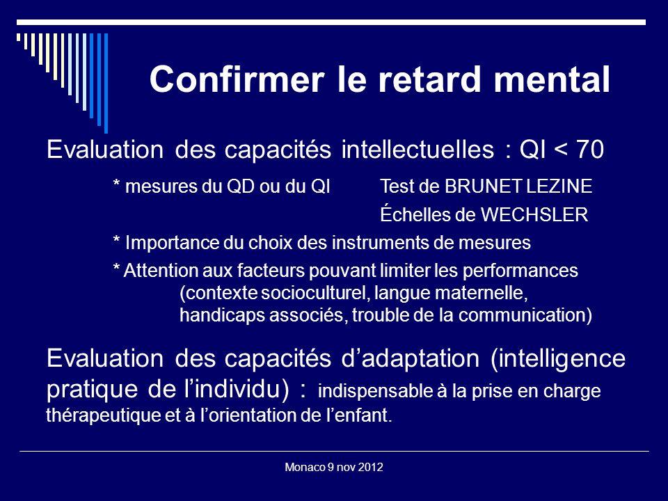 Monaco 9 nov 2012 Confirmer le retard mental Evaluation des capacités intellectuelles : QI < 70 * mesures du QD ou du QITest de BRUNET LEZINE Échelles