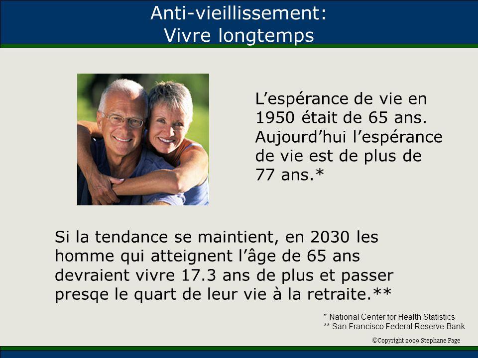 ©Copyright 2009 Stephane Page Anti-vieillissement: Vivre longtemps Si la tendance se maintient, en 2030 les homme qui atteignent lâge de 65 ans devrai