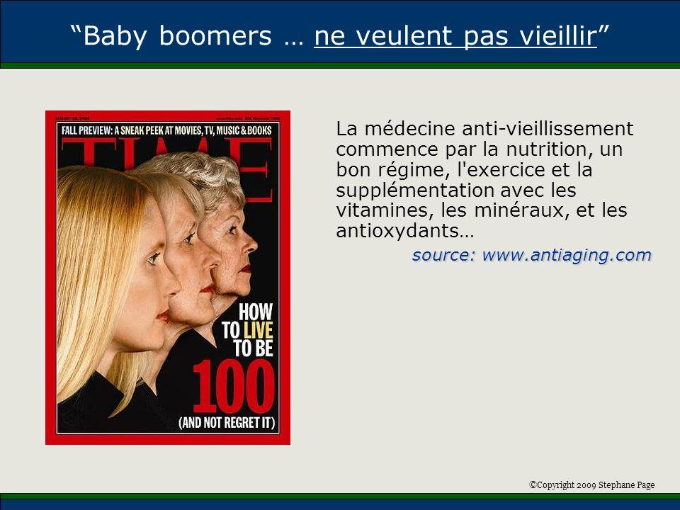 ©Copyright 2009 Stephane Page Baby boomers … ne veulent pas vieillir La médecine anti-vieillissement commence par la nutrition, un bon régime, l'exerc