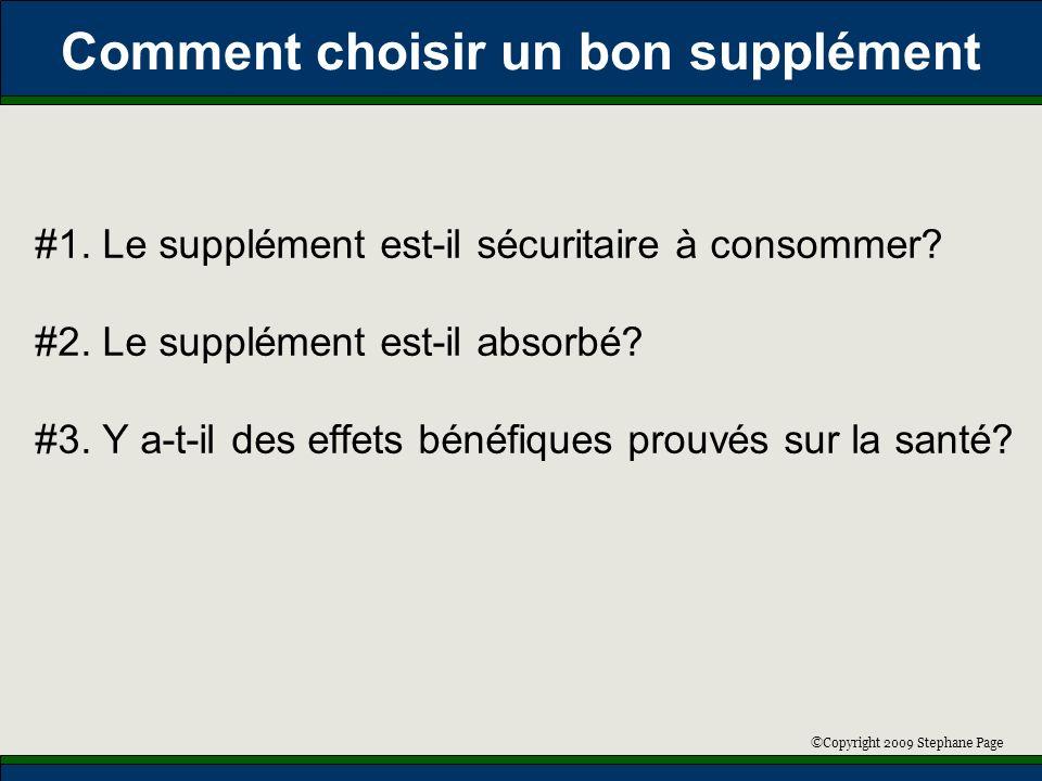©Copyright 2009 Stephane Page Comment choisir un bon supplément #1. Le supplément est-il sécuritaire à consommer? #2. Le supplément est-il absorbé? #3