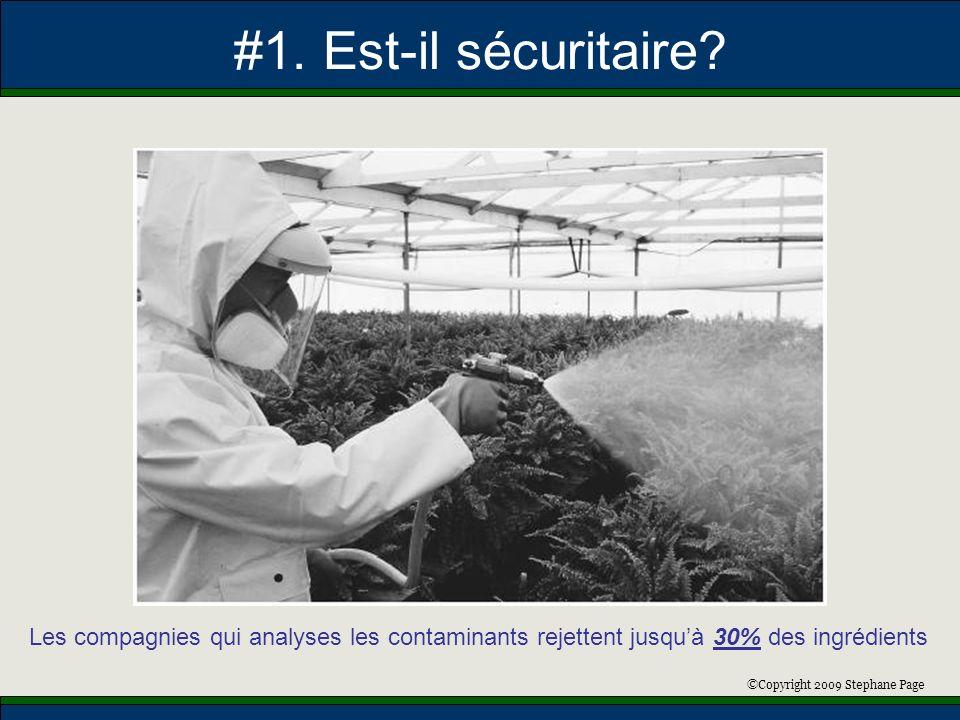 ©Copyright 2009 Stephane Page #1. Est-il sécuritaire? Les compagnies qui analyses les contaminants rejettent jusquà 30% des ingrédients