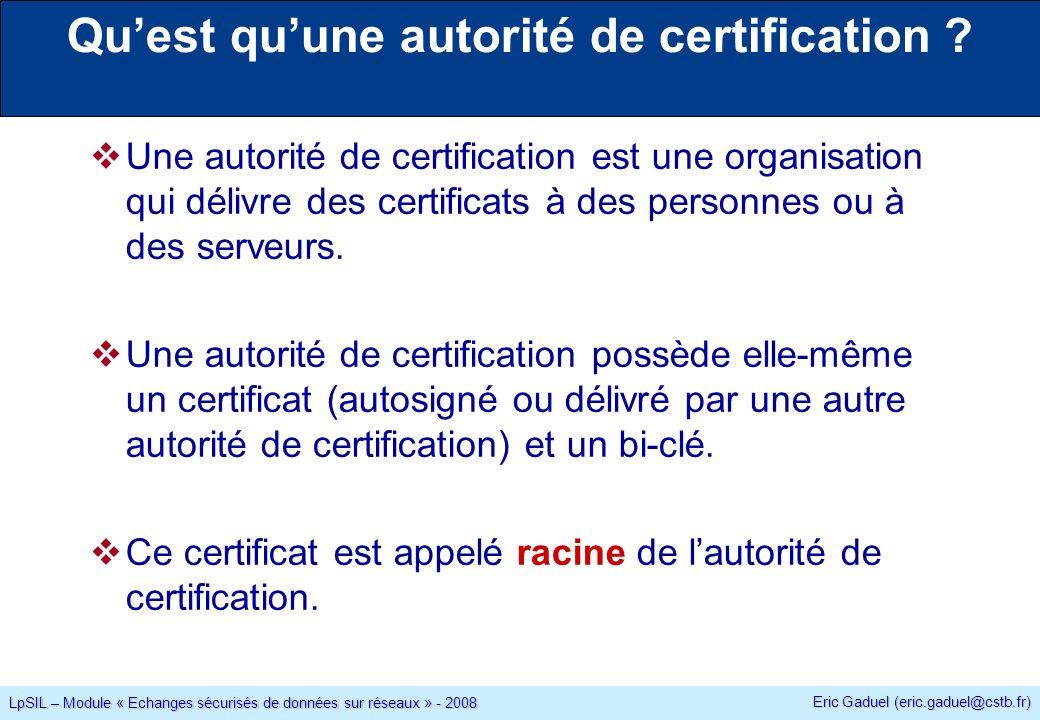 Eric Gaduel (eric.gaduel@cstb.fr) LpSIL – Module « Echanges sécurisés de données sur réseaux » - 2008 Quest quune autorité de certification .