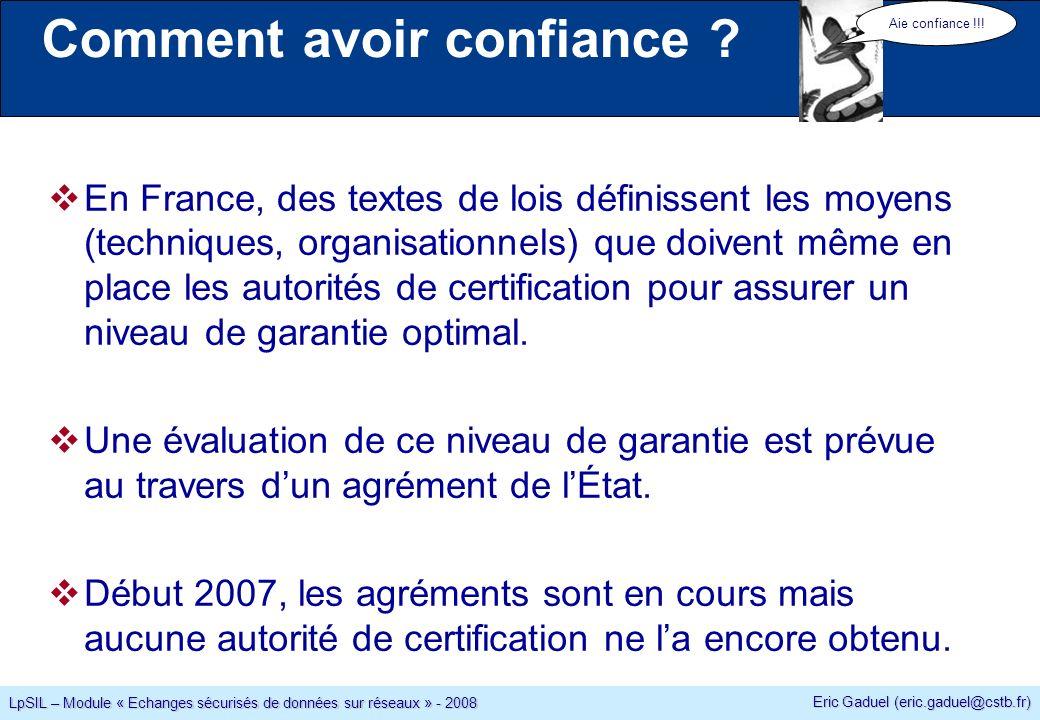 Eric Gaduel (eric.gaduel@cstb.fr) LpSIL – Module « Echanges sécurisés de données sur réseaux » - 2008 Comment avoir confiance .