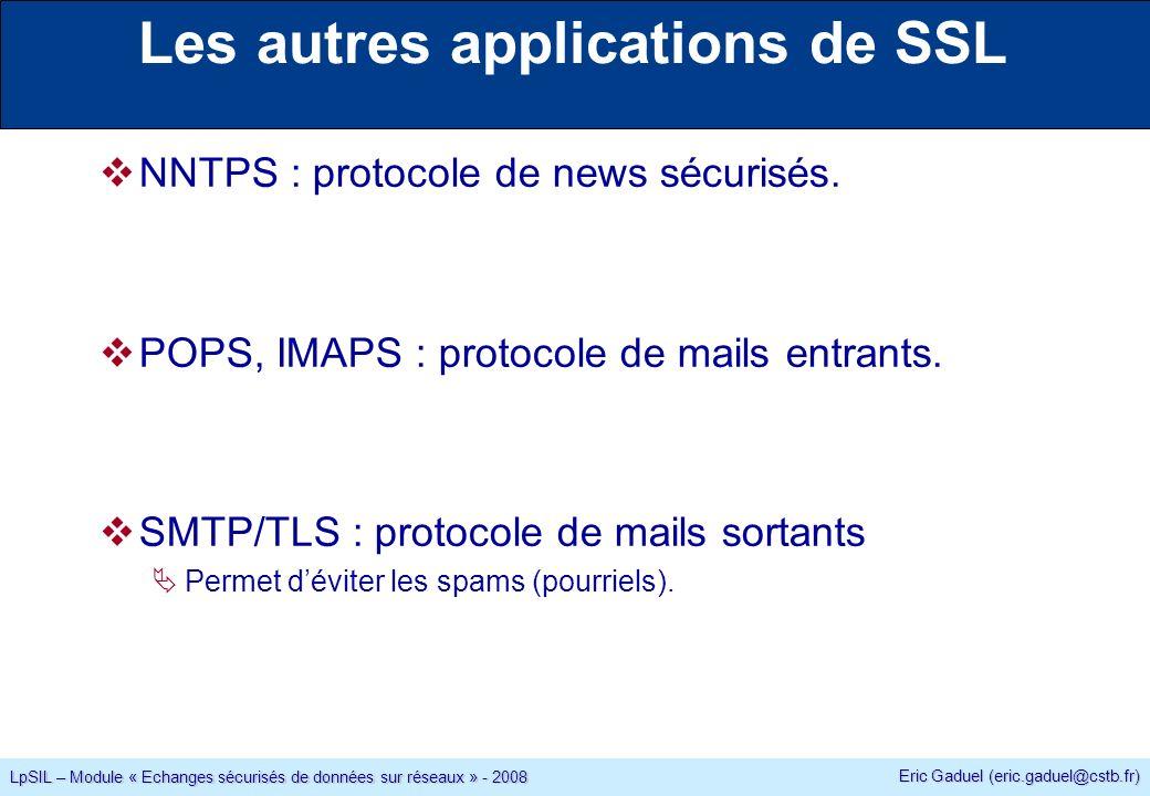 Eric Gaduel (eric.gaduel@cstb.fr) LpSIL – Module « Echanges sécurisés de données sur réseaux » - 2008 Les autres applications de SSL NNTPS : protocole de news sécurisés.