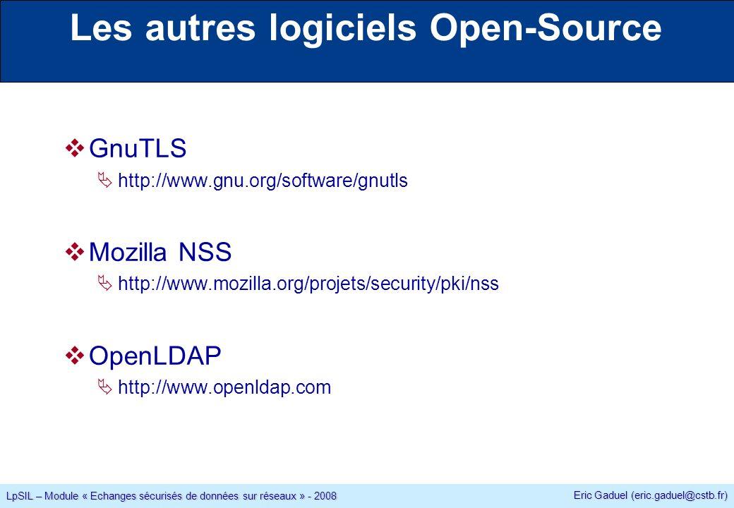 Eric Gaduel (eric.gaduel@cstb.fr) LpSIL – Module « Echanges sécurisés de données sur réseaux » - 2008 Les autres logiciels Open-Source GnuTLS http://www.gnu.org/software/gnutls Mozilla NSS http://www.mozilla.org/projets/security/pki/nss OpenLDAP http://www.openldap.com