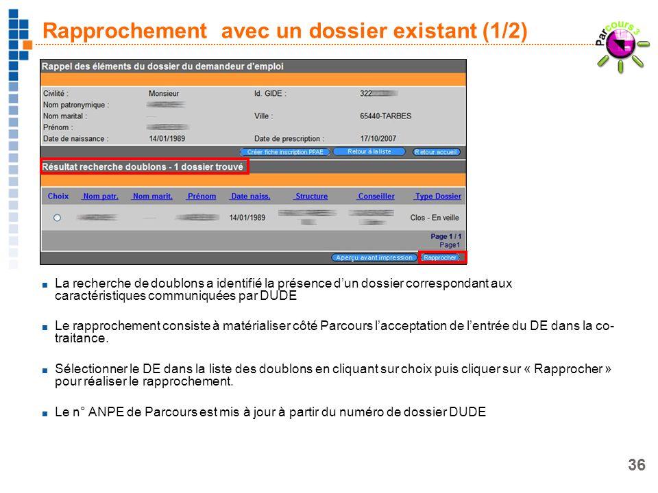 36 Rapprochement avec un dossier existant (1/2) La recherche de doublons a identifié la présence dun dossier correspondant aux caractéristiques commun
