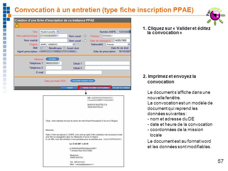 57 Convocation à un entretien (type fiche inscription PPAE) 1. Cliquez sur « Valider et éditez la convocation » 2. Imprimez et envoyez la convocation