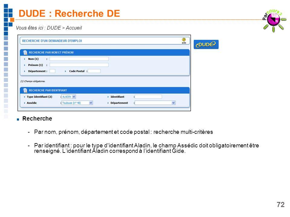 72 DUDE : Recherche DE Recherche -Par nom, prénom, département et code postal : recherche multi-critères -Par identifiant : pour le type d'identifiant