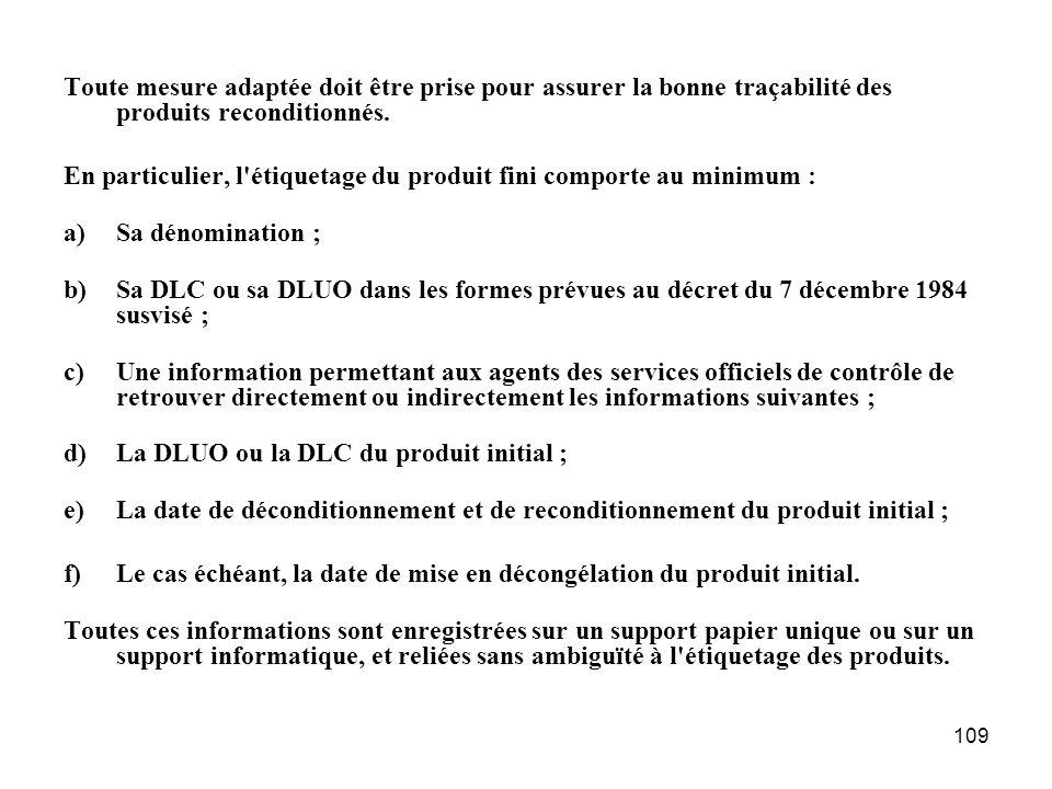 109 Toute mesure adaptée doit être prise pour assurer la bonne traçabilité des produits reconditionnés. En particulier, l'étiquetage du produit fini c