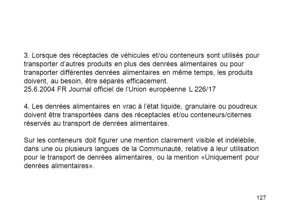127 3. Lorsque des réceptacles de véhicules et/ou conteneurs sont utilisés pour transporter dautres produits en plus des denrées alimentaires ou pour