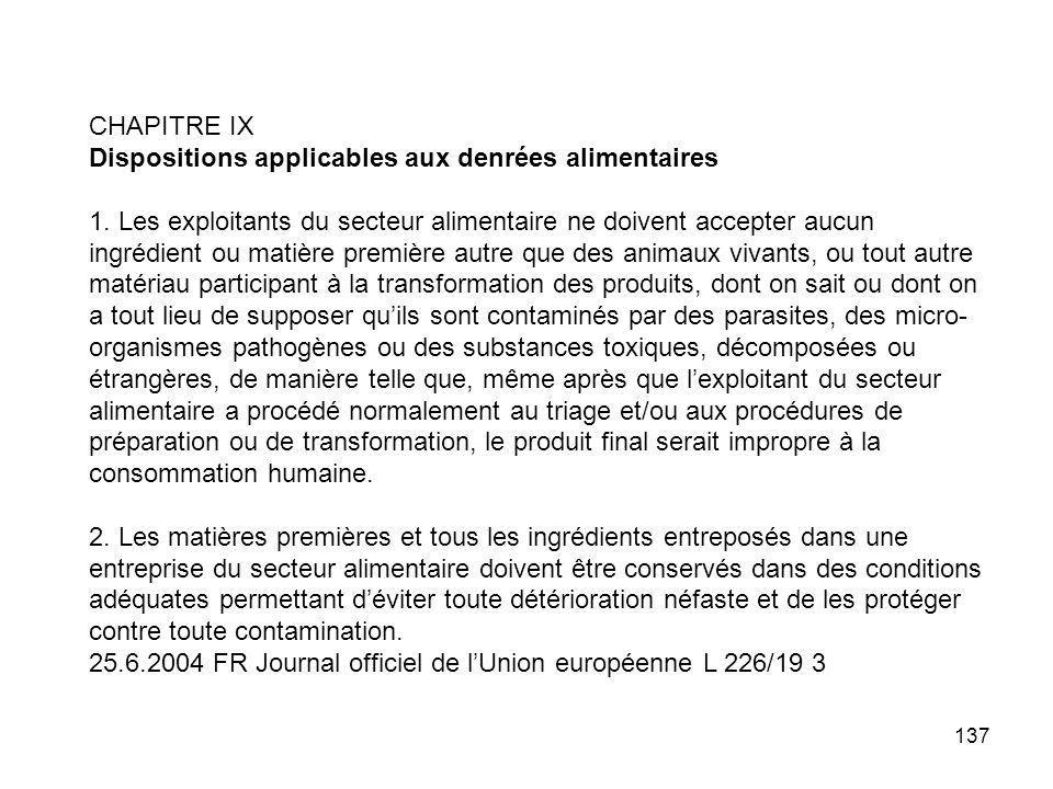 137 CHAPITRE IX Dispositions applicables aux denrées alimentaires 1. Les exploitants du secteur alimentaire ne doivent accepter aucun ingrédient ou ma