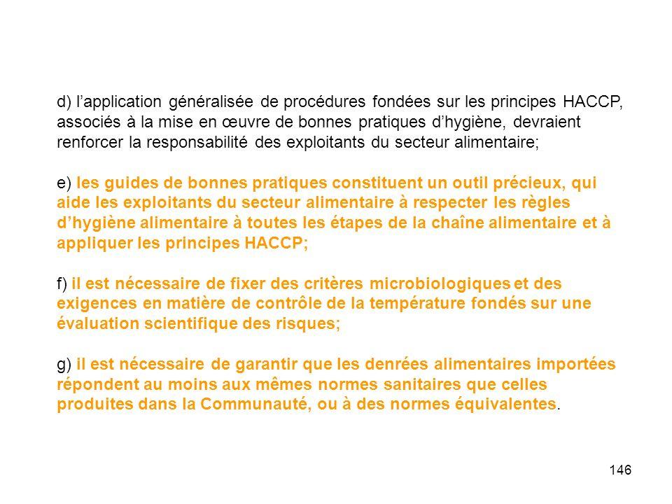 146 d) lapplication généralisée de procédures fondées sur les principes HACCP, associés à la mise en œuvre de bonnes pratiques dhygiène, devraient ren