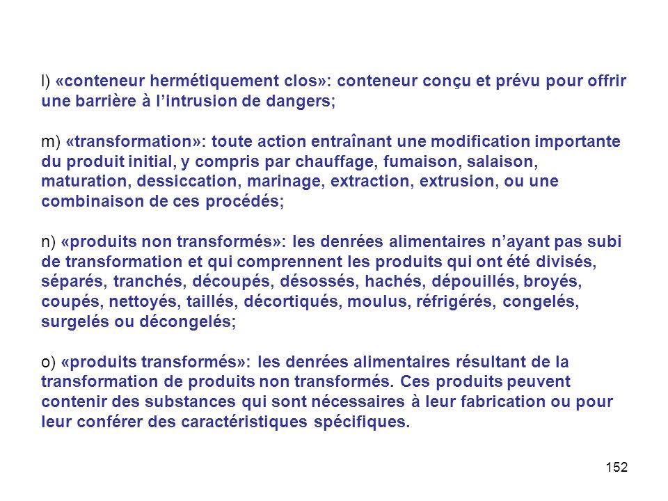 152 l) «conteneur hermétiquement clos»: conteneur conçu et prévu pour offrir une barrière à lintrusion de dangers; m) «transformation»: toute action e