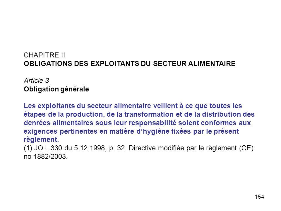 154 CHAPITRE II OBLIGATIONS DES EXPLOITANTS DU SECTEUR ALIMENTAIRE Article 3 Obligation générale Les exploitants du secteur alimentaire veillent à ce