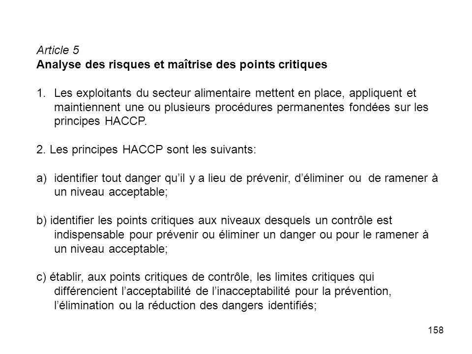 158 Article 5 Analyse des risques et maîtrise des points critiques 1.Les exploitants du secteur alimentaire mettent en place, appliquent et maintienne