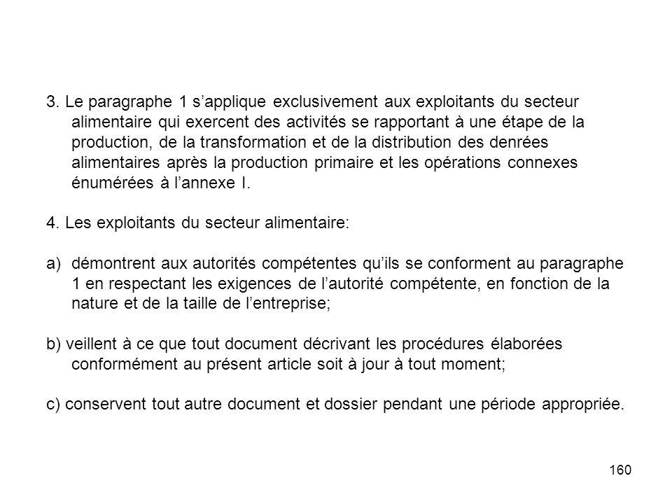 160 3. Le paragraphe 1 sapplique exclusivement aux exploitants du secteur alimentaire qui exercent des activités se rapportant à une étape de la produ