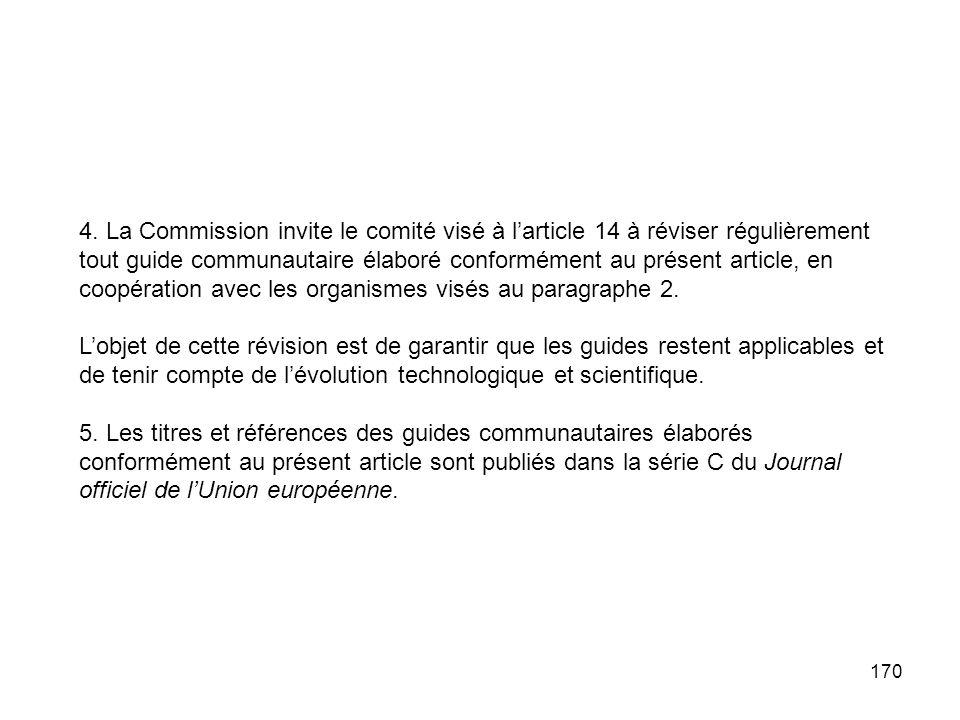 170 4. La Commission invite le comité visé à larticle 14 à réviser régulièrement tout guide communautaire élaboré conformément au présent article, en