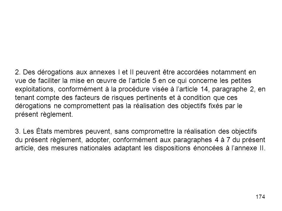 174 2. Des dérogations aux annexes I et II peuvent être accordées notamment en vue de faciliter la mise en œuvre de larticle 5 en ce qui concerne les