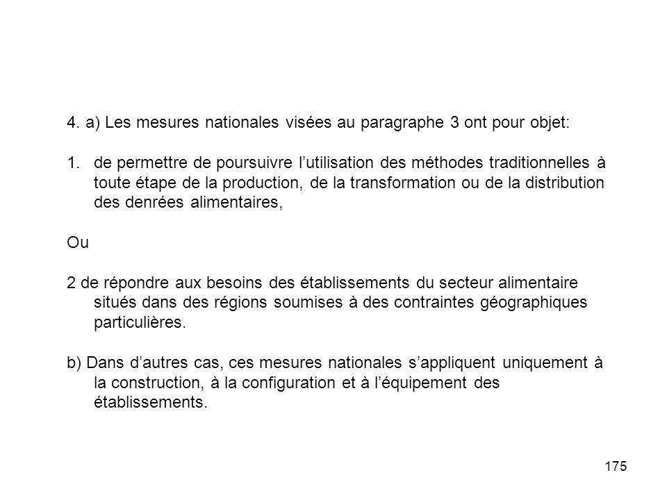 175 4. a) Les mesures nationales visées au paragraphe 3 ont pour objet: 1.de permettre de poursuivre lutilisation des méthodes traditionnelles à toute