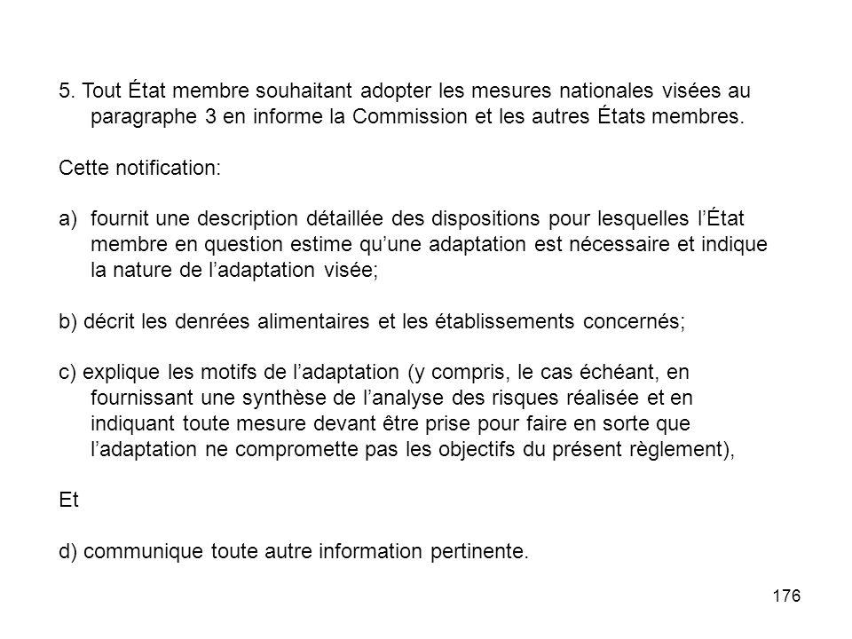 176 5. Tout État membre souhaitant adopter les mesures nationales visées au paragraphe 3 en informe la Commission et les autres États membres. Cette n