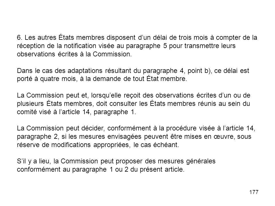 177 6. Les autres États membres disposent dun délai de trois mois à compter de la réception de la notification visée au paragraphe 5 pour transmettre