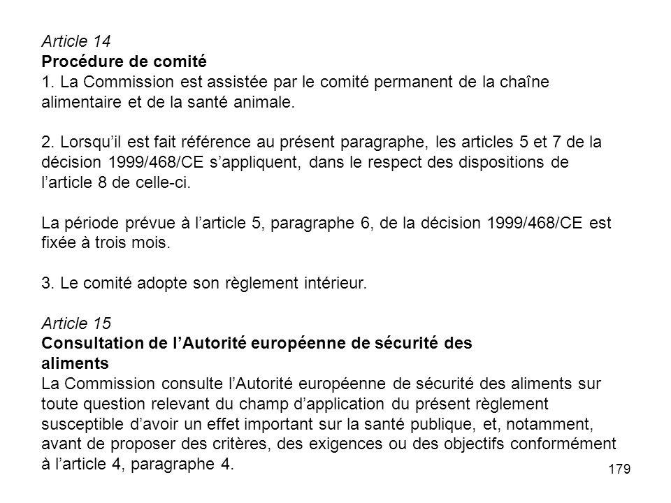 179 Article 14 Procédure de comité 1. La Commission est assistée par le comité permanent de la chaîne alimentaire et de la santé animale. 2. Lorsquil