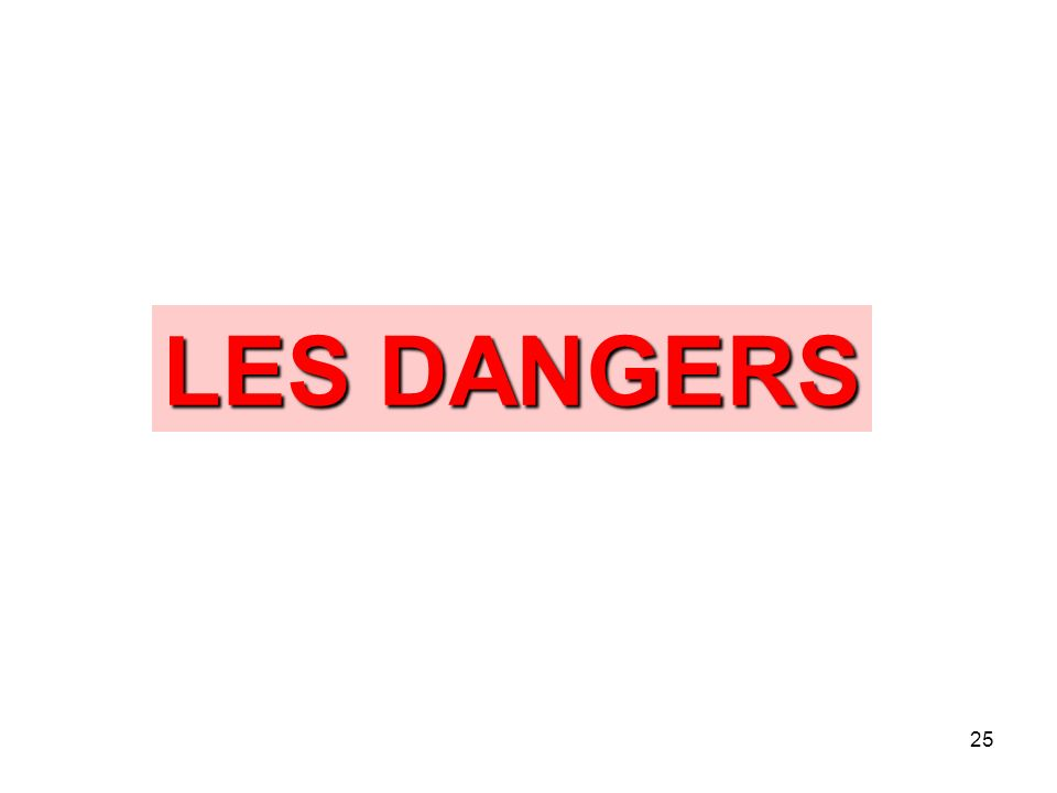 25 LES DANGERS