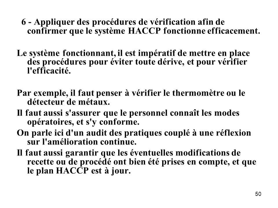 50 6 - Appliquer des procédures de vérification afin de confirmer que le système HACCP fonctionne efficacement. Le système fonctionnant, il est impéra