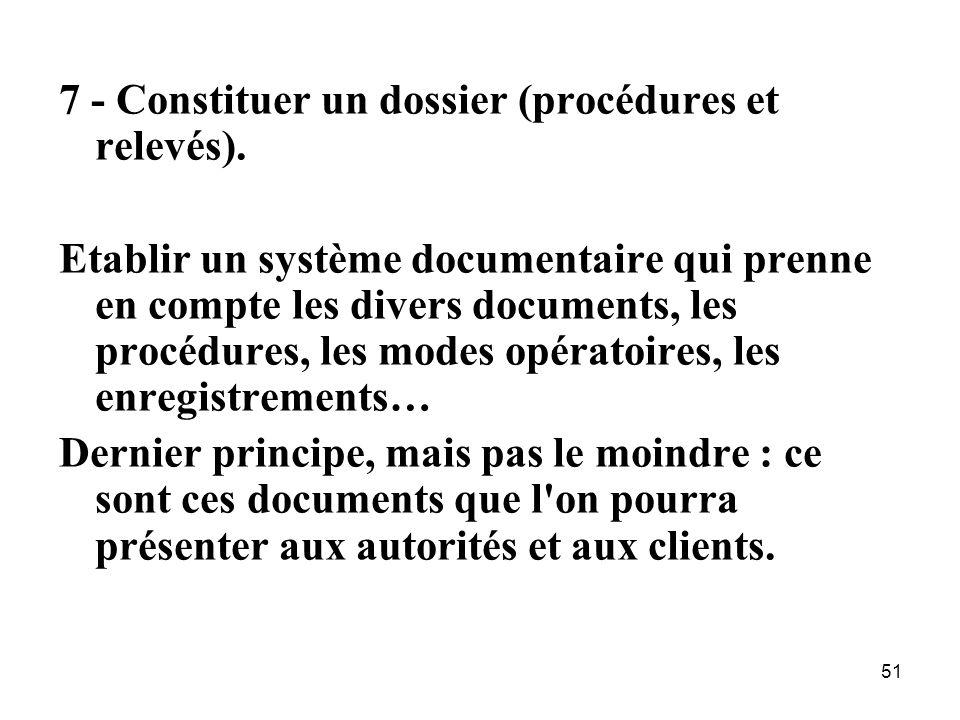51 7 - Constituer un dossier (procédures et relevés). Etablir un système documentaire qui prenne en compte les divers documents, les procédures, les m