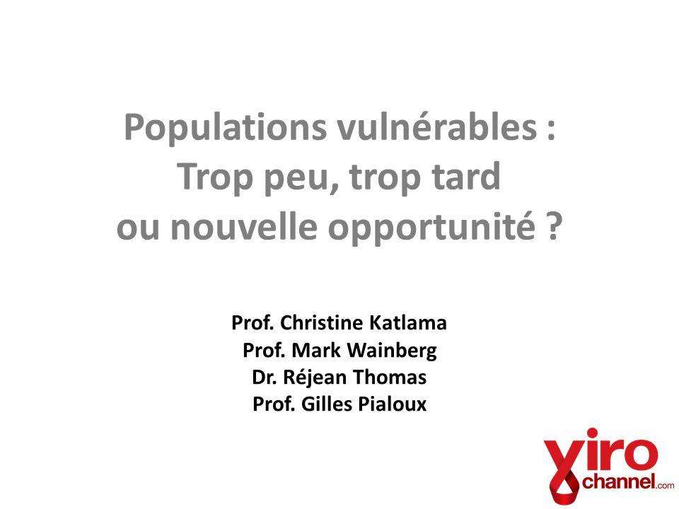 Populations vulnérables : Trop peu, trop tard ou nouvelle opportunité ? Prof. Christine Katlama Prof. Mark Wainberg Dr. Réjean Thomas Prof. Gilles Pia