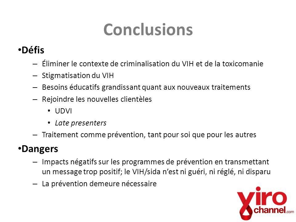 Conclusions Défis – Éliminer le contexte de criminalisation du VIH et de la toxicomanie – Stigmatisation du VIH – Besoins éducatifs grandissant quant