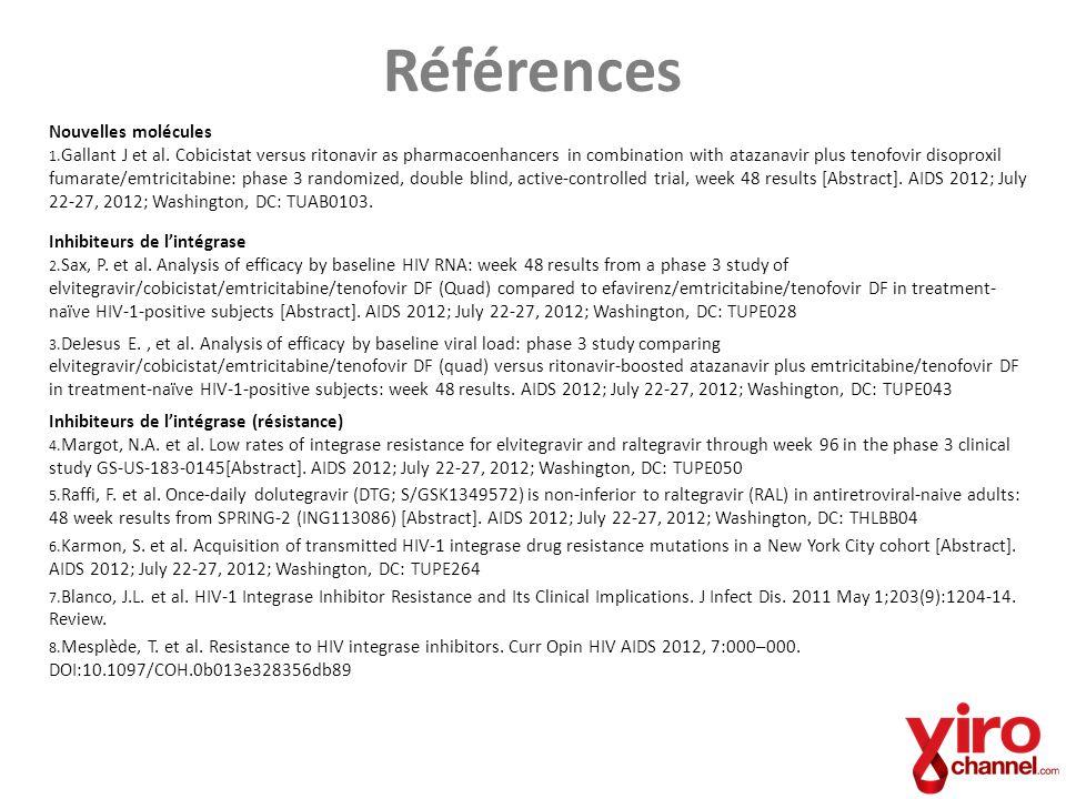 Références Nouvelles molécules 1. Gallant J et al. Cobicistat versus ritonavir as pharmacoenhancers in combination with atazanavir plus tenofovir diso