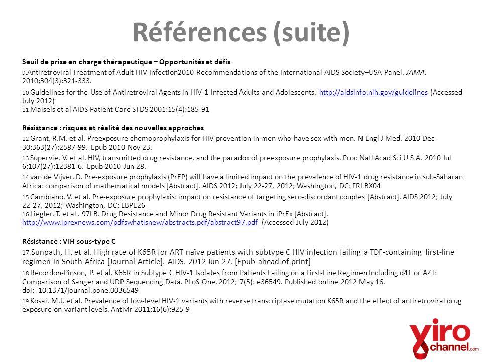 Références (suite) Seuil de prise en charge thérapeutique – Opportunités et défis 9. Antiretroviral Treatment of Adult HIV Infection2010 Recommendatio