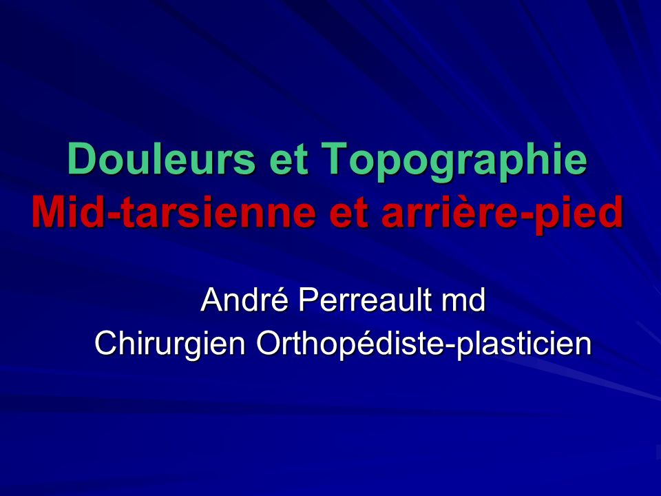 Douleurs et Topographie Mid-tarsienne et arrière-pied André Perreault md Chirurgien Orthopédiste-plasticien